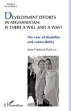 Jean-François Trani - Development efforts in Afghanistan: is there a will and a way ? - The case of disability and vulnerability.