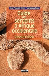 Jean-François Trape et Youssouph Mané - Guide des serpents d'Afrique occidentale - Savane et désert.