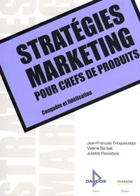 Jean-François Trinquecoste et Valérie Barbat - Stratégies marketing pour chefs de produits - Conquête et fidélisation.