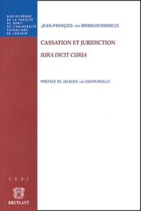 Cassation et juridiction- Iura dicit Curia - Jean-François Van Drooghenbroeck  