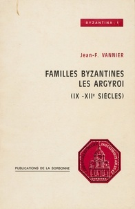 Jean-François Vannier - Familles byzantines: les Argyroi (IXe-XIesiècles).