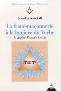 Jean-François Var - La franc-maçonnerie à la lumière du Verbe - Le Régime Ecossais Rectifié.