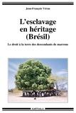 Jean-François Véran - L'esclavage en héritage (Brésil) - Le droit à la terre des descendants de marrons.