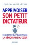 Jean-François Vézina - Apprivoiser son petit dictateur - Guide pour vivre en démocratie avec soi.