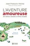 Jean-François Vézina - L'aventure amoureuse : de l'amour naissant à l'amour durable.