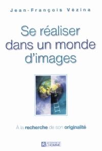 Jean-François Vézina - Se réaliser dans un monde d'images - A la recherche de son originalité.