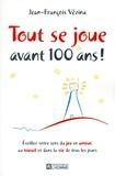 Jean-François Vézina - Tout se joue avant 100 ans ! - Eveillez votre sens du jeu en amour, au travail et dans la vie de tous les jours.