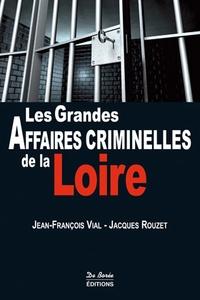 Jean-François Vial - Les grandes affaires criminelles de la Loire.