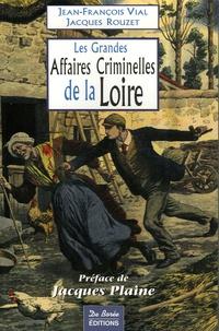 Jean-François Vial et Jacques Rouzet - Les Grandes Affaires Criminelles de la Loire.