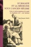 Jean-François Viaud - Le malade et la médecine sous l'Ancien Régime - Soins et préoccupations de santé en Aquitaine (XVIe-XVIIIe siècles).