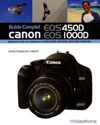 Jean-François Vibert - Guide Complet Canon EOS 450D, EOS 1000D - Egalement utile aux utilisateurs d'EOS-400D, EOS-30D et EOS-5D.