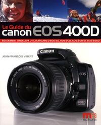 Jean-François Vibert - Le guide du Canon EOS 400D.