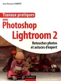 Jean-François Vibert - Travaux pratiques avec Photoshop Lightroom 2 - Retouches photos et astuces d'expert.
