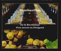 Jean-François Vidalie - Monbazillac ou la révélation d'un secret en Périgord.