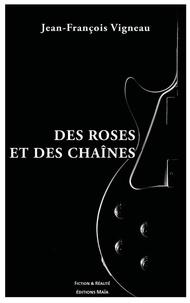 Jean-François Vigneau - Des roses et des chaînes.