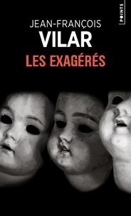 Jean-François Vilar - Les Exagérés.