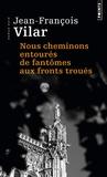 Jean-François Vilar - Nous cheminons entourés de fantômes aux fronts troués.