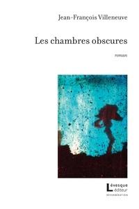 Jean-François Villeneuve - Les chambres obscures.