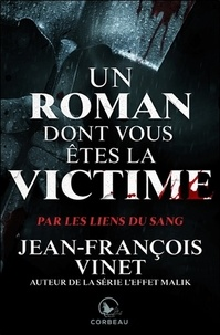 Jean-François Vinet - Un roman dont vous êtes la victime - Par les liens du sang.