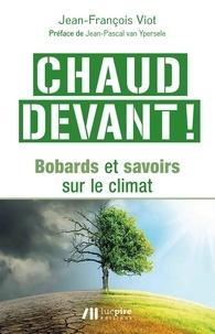 Jean-François Viot - Chaud devant ! - Bobards et savoirs sur le climat.