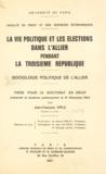 Jean-François Viple - La vie politique et les élections dans l'Allier pendant la Troisième République - Sociologie politique de l'Allier. Thèse pour le Doctorat en droit présentée et soutenue publiquement le 16 décembre 1963.