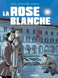 Jean-François Vivier et Beniamino Delvecchio - La Rose blanche - Des étudiants contre Hitler.