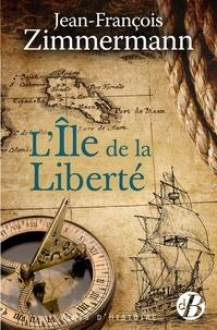 Jean-François Zimmermann - L'île de la liberté.