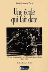 Jean-François Zorn - Une école qui fait date - L'Ecole préparatoire de théologie protestante (1846-1990).