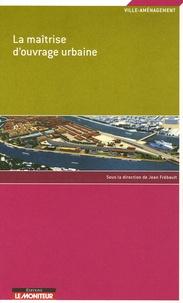 Jean Frébault - La maîtrise d'ouvrage urbaine.