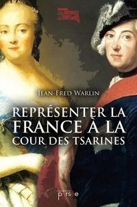 Jean-Fred Warlin - Représenter la France à la cour des Tsarines.