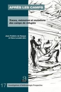 Jean-Frédéric de Hasque et Clara Lecadet - Après les camps - Traces, mémoires et mutations des camps de réfugiés.
