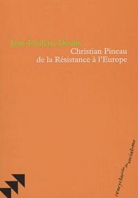 Jean-Frédéric Desaix - Christian Pineau, de la Résistance à l'Europe.