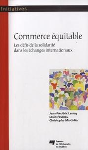 Jean-Frédéric Lemay et Louis Favreau - Commerce équitable - Les défis de la solidarité dans les échanges internationaux.
