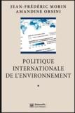 Jean-Frédéric Morin et Amandine Orsini - Politique internationale de l'environnement.