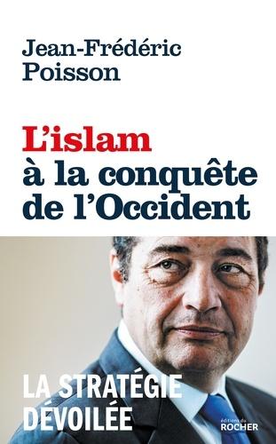 Jean-Frédéric Poisson - L'Islam à la conquête de l'Occident - La stratégie dévoilée.