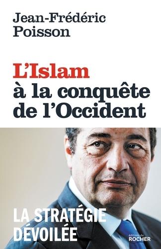 L'Islam à la conquête de l'Occident - Jean-Frédéric Poisson - Format ePub - 9782268101378 - 13,99 €