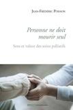 Jean-Frédéric Poisson - Personne ne doit mourir seul - Sens et valeur des soins palliatifs.