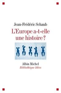 Jean-Frédéric Schaub et Jean-Frédéric Schaub - L'Europe a-t-elle une histoire ?.