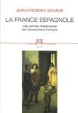Jean-Frédéric Schaub - La France espagnole. - Les racines hispaniques de l'absolutisme français.