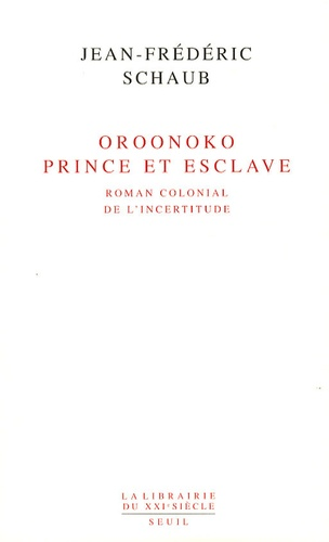 Jean-Frédéric Schaub - Oroonoko prince et esclave - Roman colonial de l'incertitude.