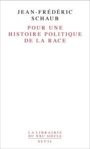 Jean-Frédéric Schaub - Pour une histoire politique de la race.