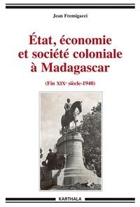 Etat, économie et société coloniale à Madagascar - De la fin du XIXe siècle aux années 1940.pdf