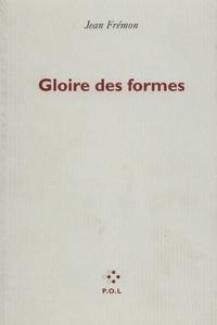 Jean Frémon - Gloire des formes - Précédé de Le double corps des images.