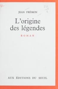 Jean Frémon - L'origine des légendes.