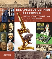 Jean Freney - De la peste de Justinien à la Covid-19 - Histoire des infections à Lyon.