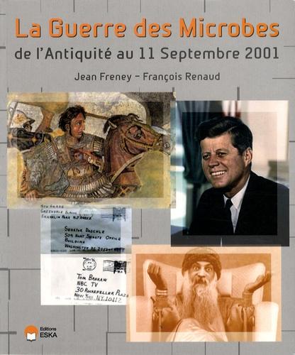 Jean Freney et François Renaud - La guerre des microbes - De l'Antiquité au 11 septembre 2001.