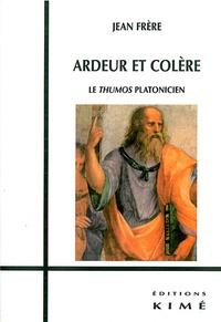Jean Frère - Ardeur et colère - Le thumos platonicien.