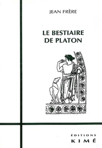 Jean Frère - Le bestiaire de Platon.