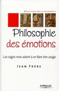 Jean Frère - Philosophie des émotions - Les sages nous aident à en faire bon usage.