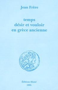 Jean Frère - Temps, désir et vouloir en Grèce ancienne.
